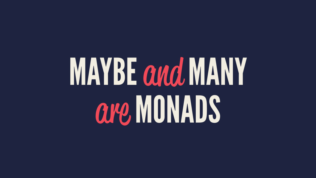 MAYBE and MANY are MONADS