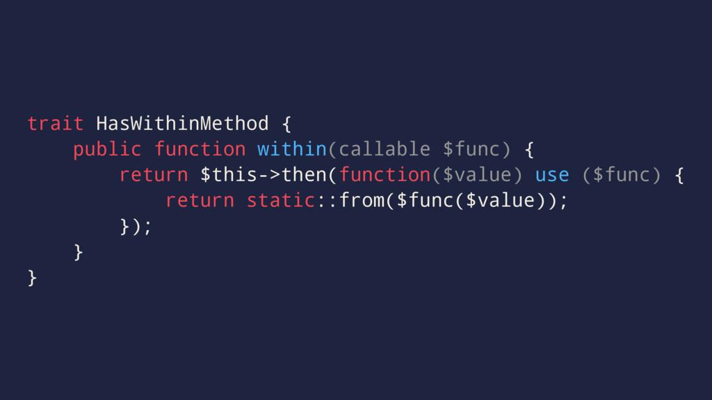 trait HasWithinMethod { public function within(...