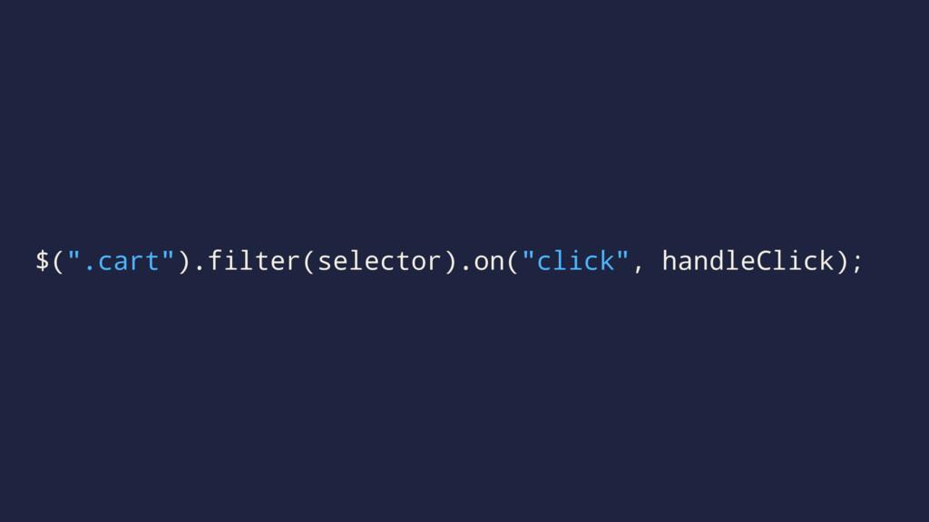 "$("".cart"").filter(selector).on(""click"", handleC..."