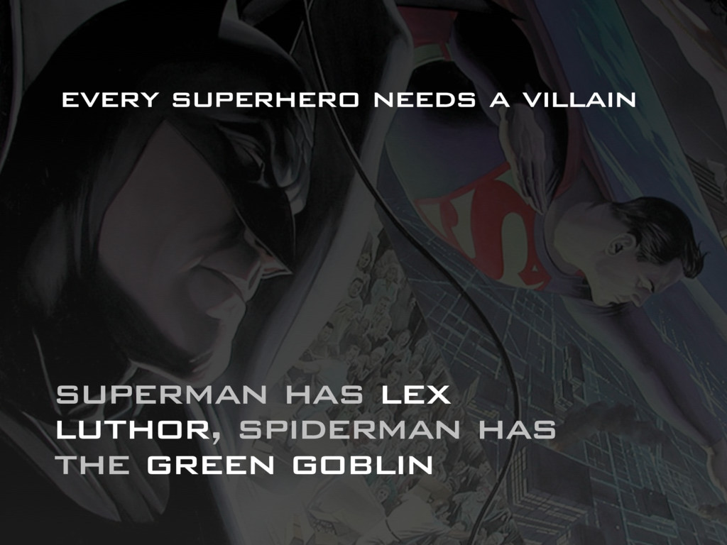 superman has lex luthor, spiderman has the gree...