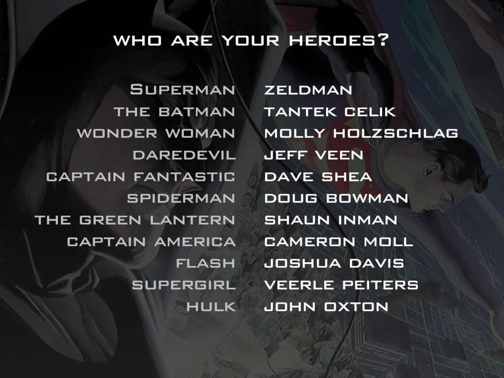 who are your heroes? Superman the batman wonder...