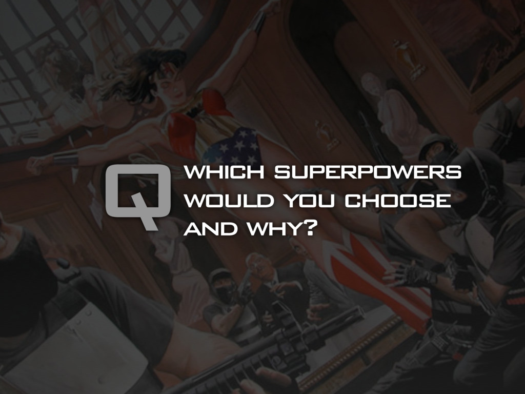 which superpowers would you choose and why? Q