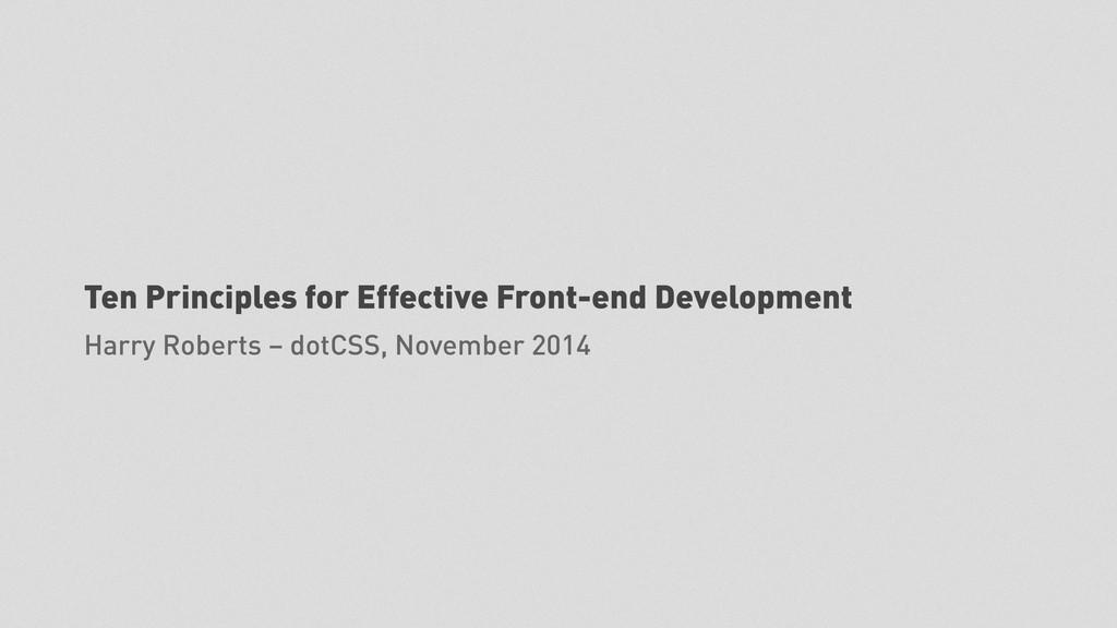 Ten Principles for Effective Front-end Developm...