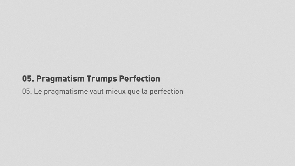 05. Pragmatism Trumps Perfection 05. Le pragmat...