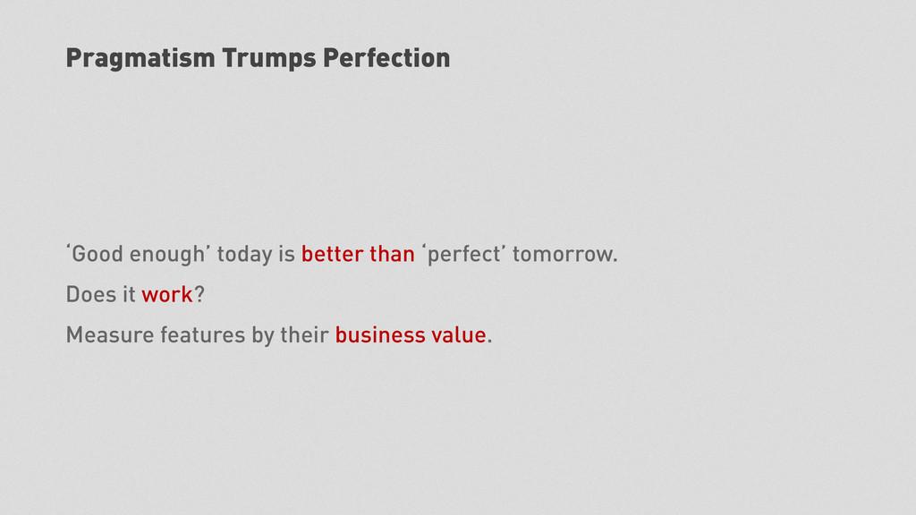 Pragmatism Trumps Perfection 'Good enough' toda...