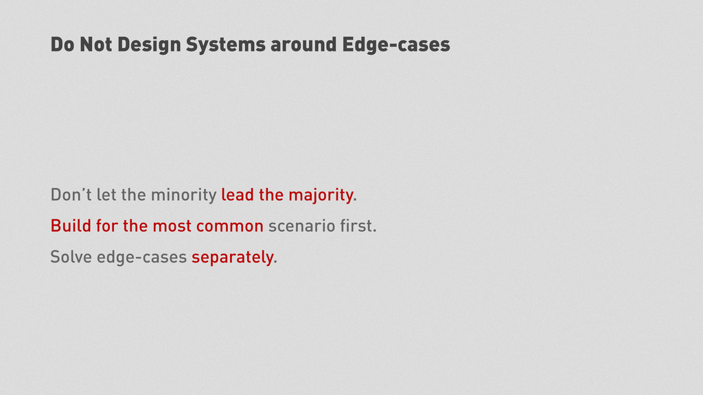 Do Not Design Systems around Edge-cases Don't l...