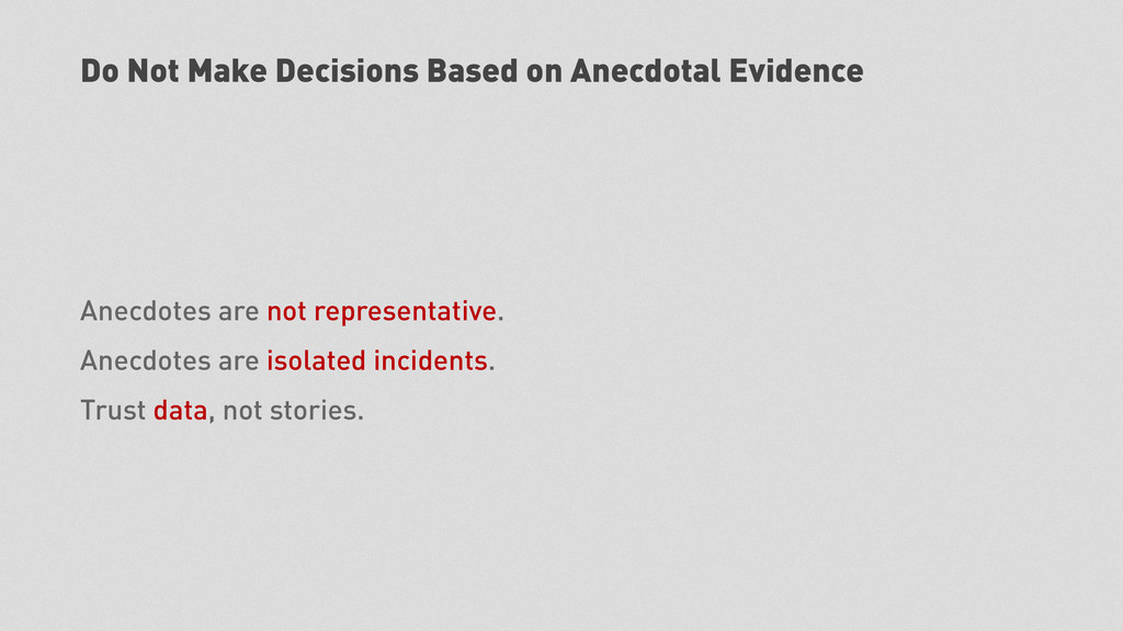 Do Not Make Decisions Based on Anecdotal Eviden...