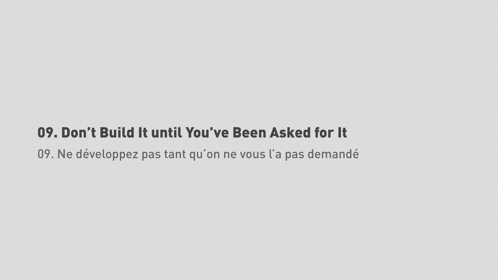 09. Don't Build It until You've Been Asked for ...