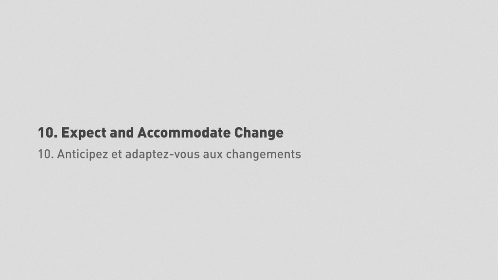 10. Expect and Accommodate Change 10. Anticipez...