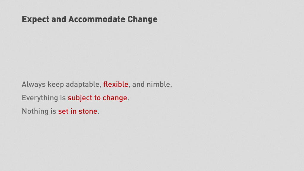 Expect and Accommodate Change Always keep adapt...