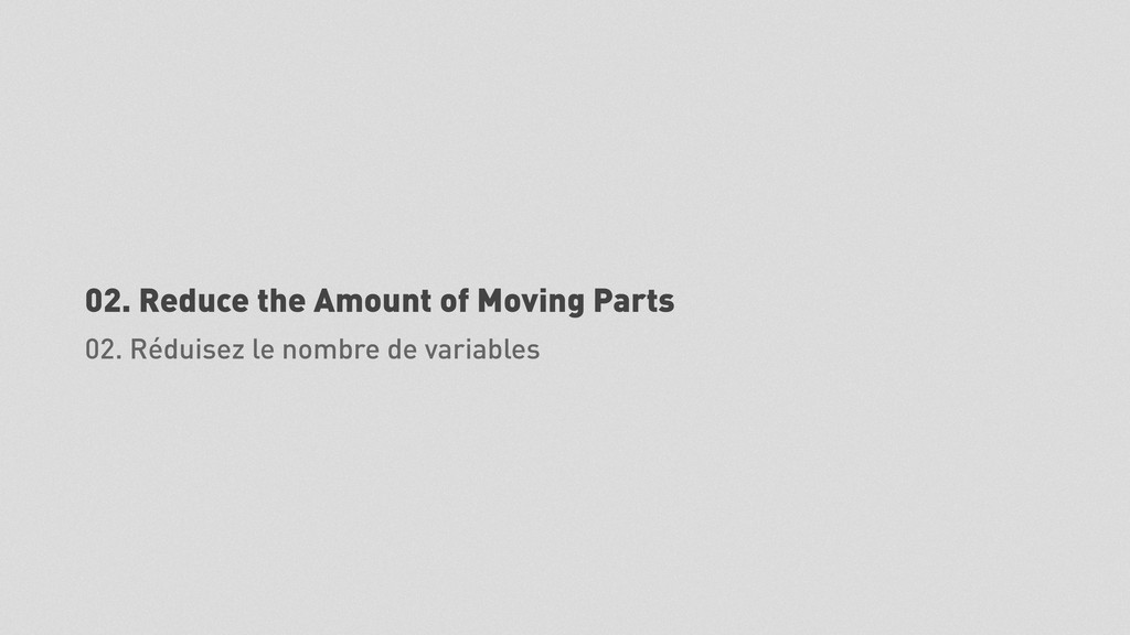 02. Reduce the Amount of Moving Parts 02. Rédui...
