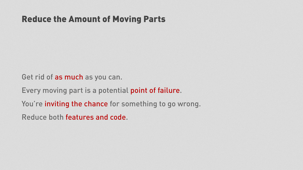 Reduce the Amount of Moving Parts Get rid of as...