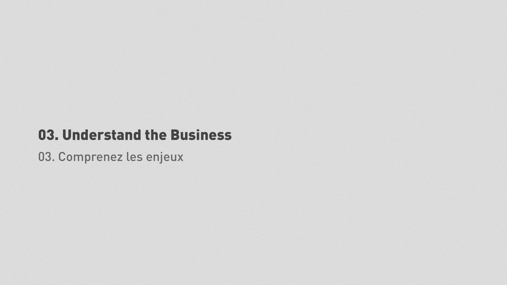 03. Understand the Business 03. Comprenez les e...