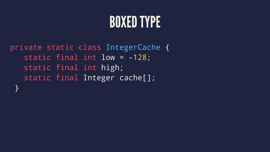BOXED TYPE private static class IntegerCache { ...