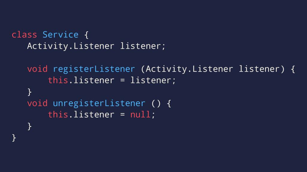 class Service { Activity.Listener listener; voi...