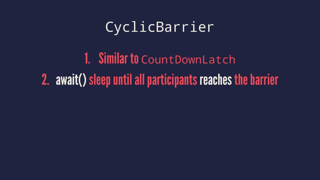 CyclicBarrier 1. Similar to CountDownLatch 2. a...