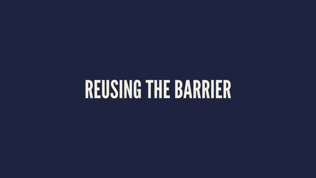 REUSING THE BARRIER