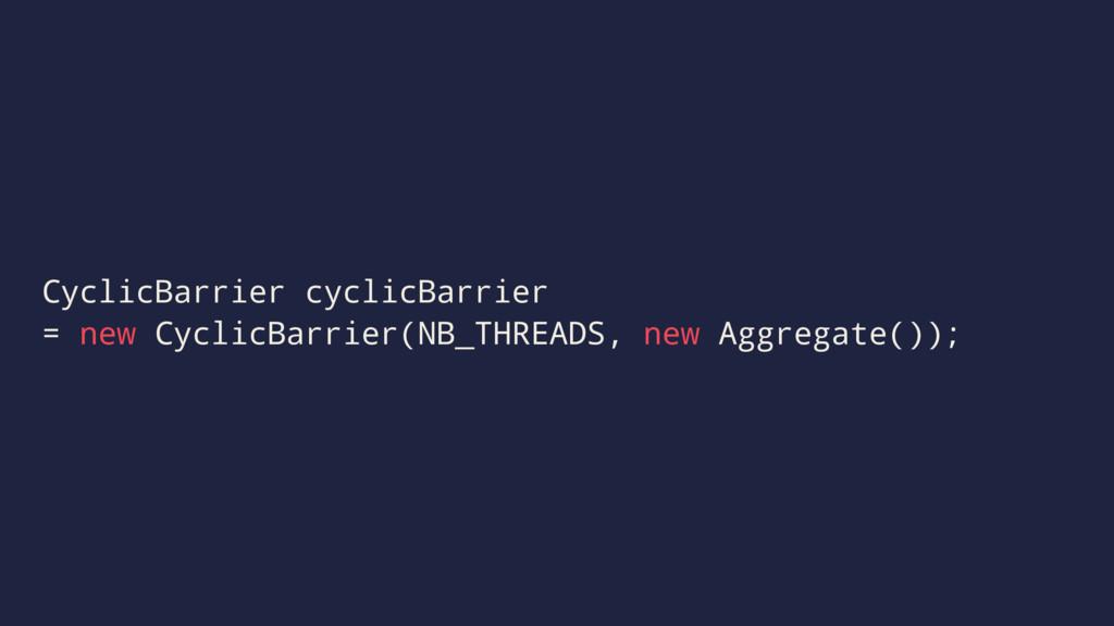 CyclicBarrier cyclicBarrier = new CyclicBarrier...