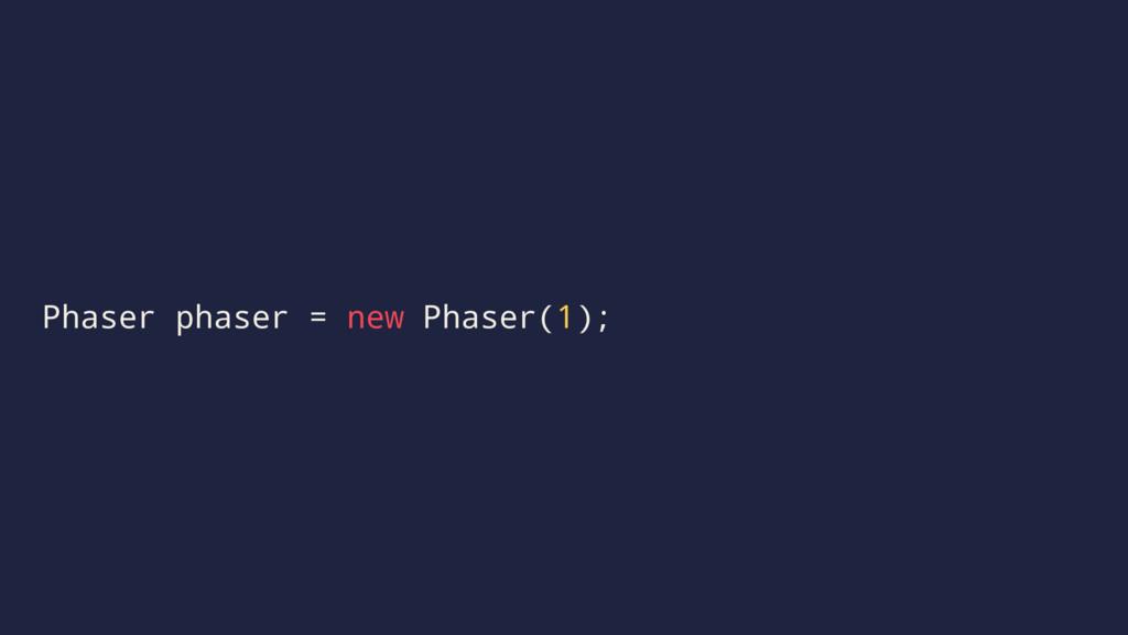Phaser phaser = new Phaser(1);