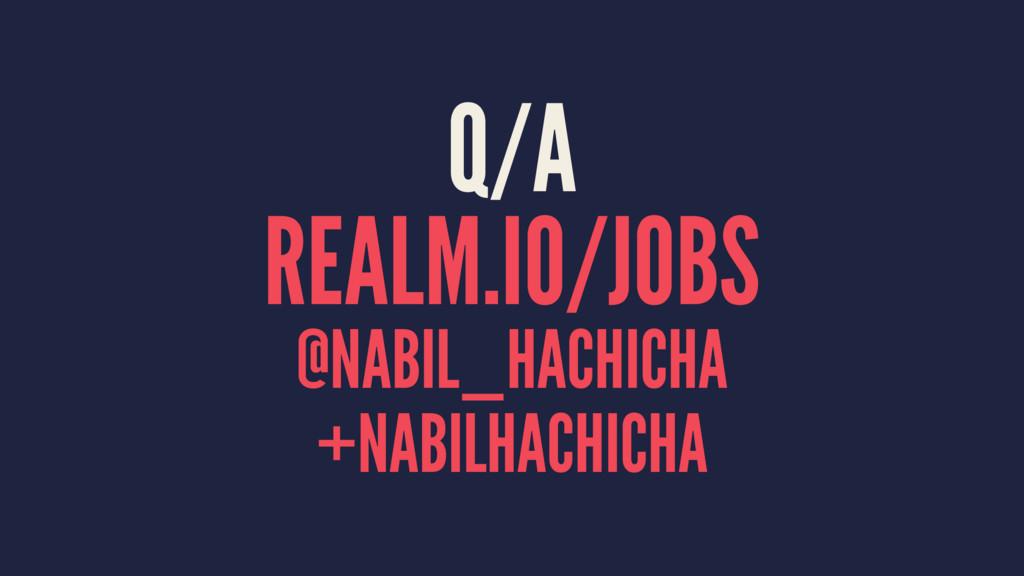 Q/A REALM.IO/JOBS @NABIL_HACHICHA +NABILHACHICHA