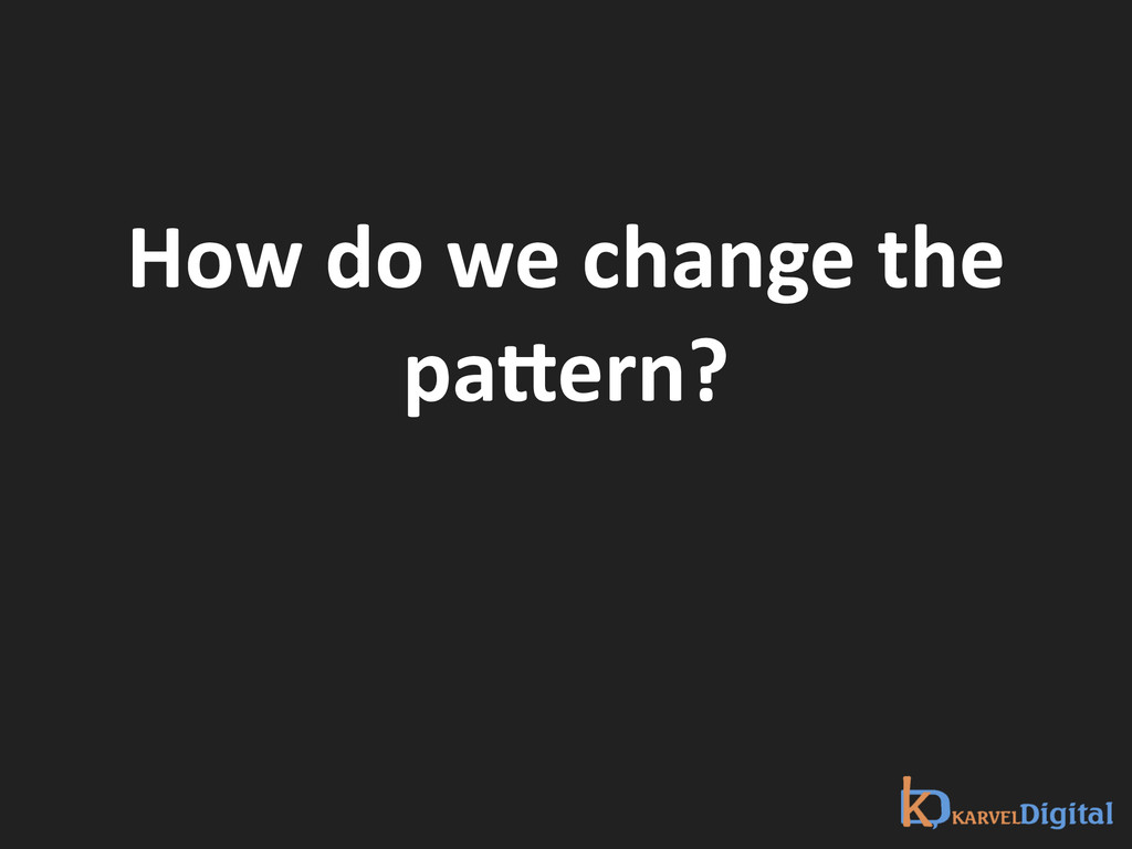 How do we change the  paNern?