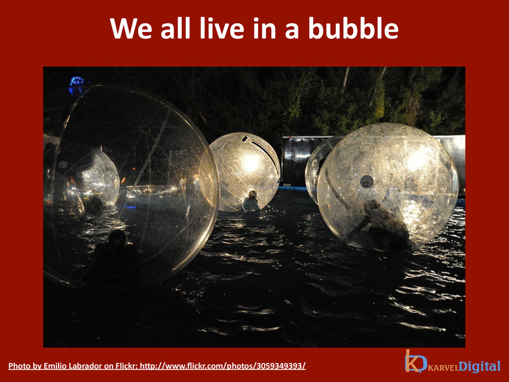 We all live in a bubble Photo ...