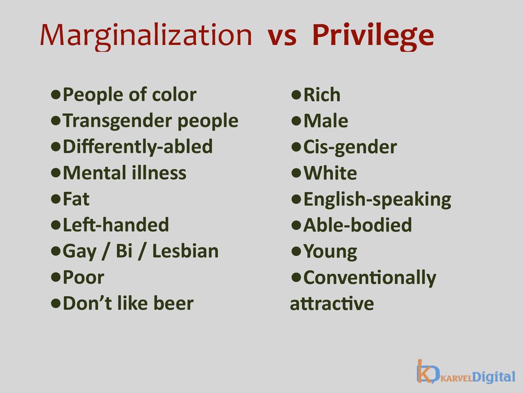 Marginalization  vs  Privilege •Peo...