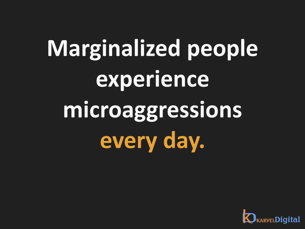 Marginalized people  experience  micro...