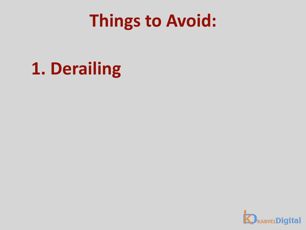 Things to Avoid: 1. Derailing