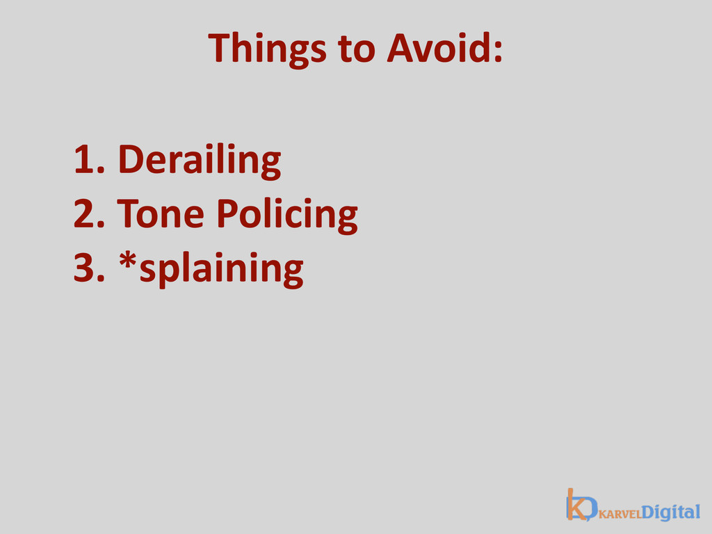 Things to Avoid: 1. Derailing 2. To...