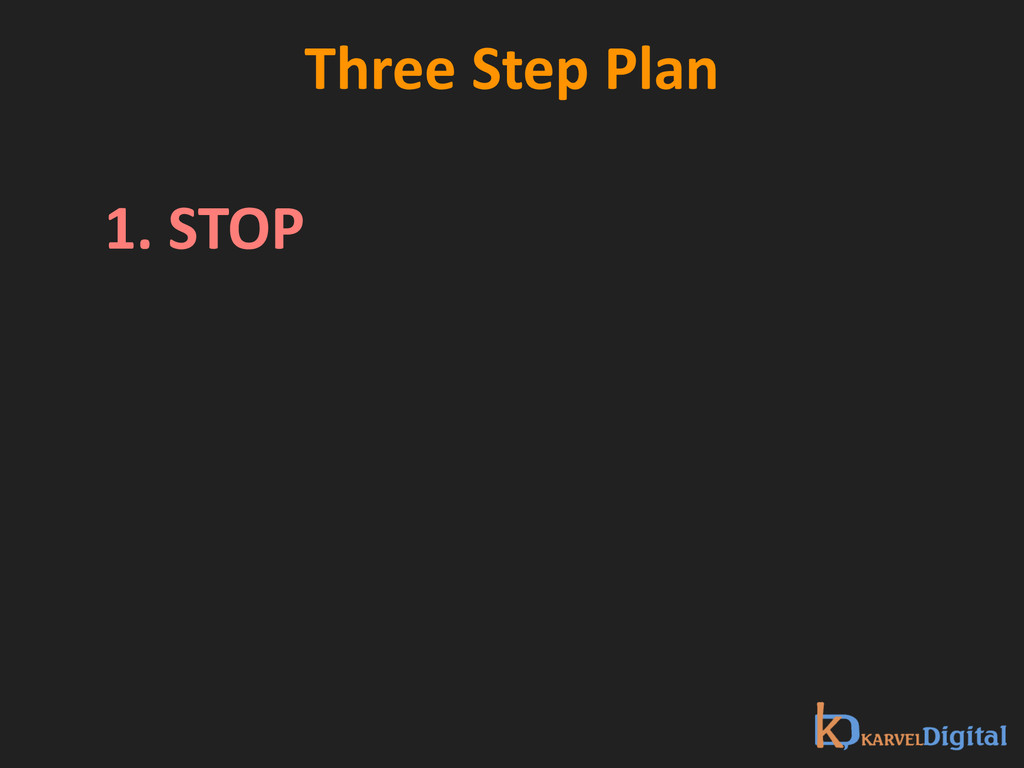 Three Step Plan 1. STOP