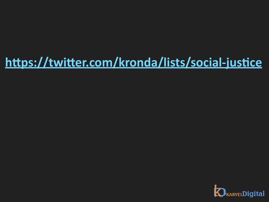 hNps://twiNer.com/kronda/lists/social-‐jusXce