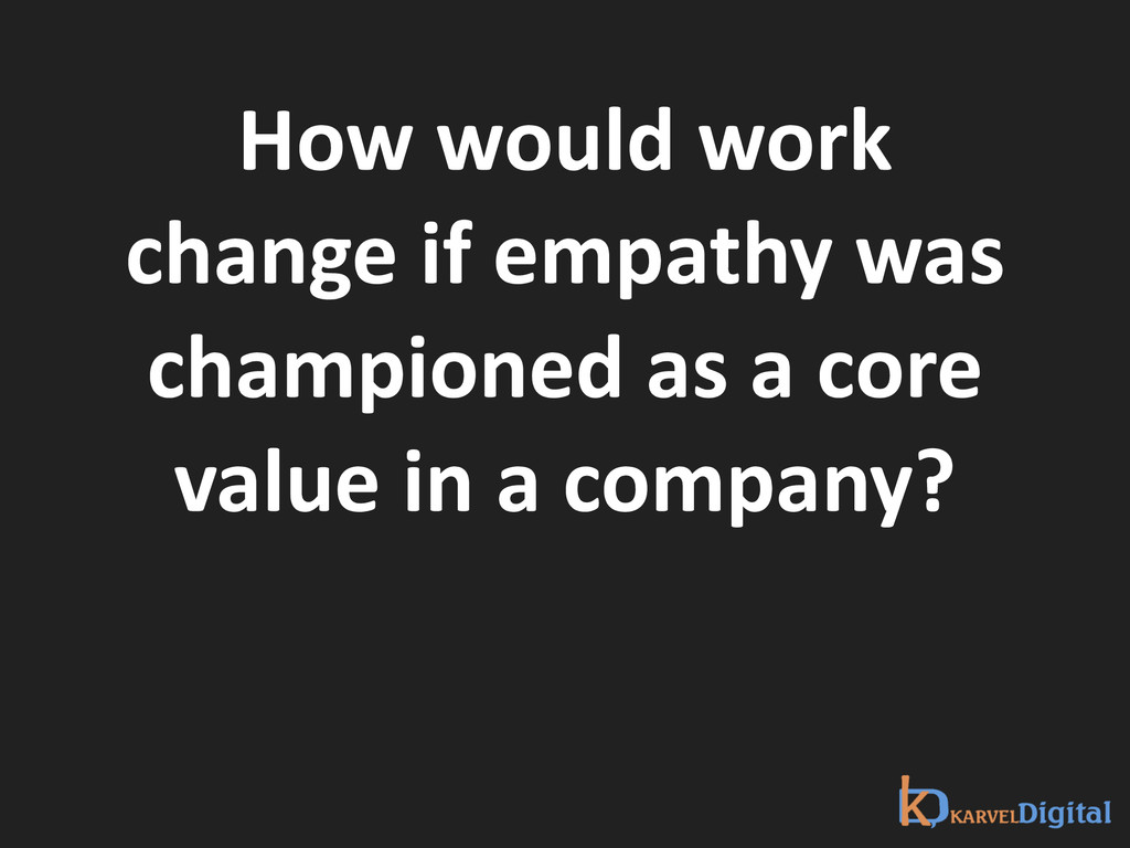 How would work  change if empath...
