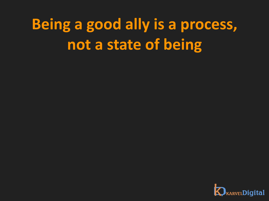 Being a good ally is a proces...
