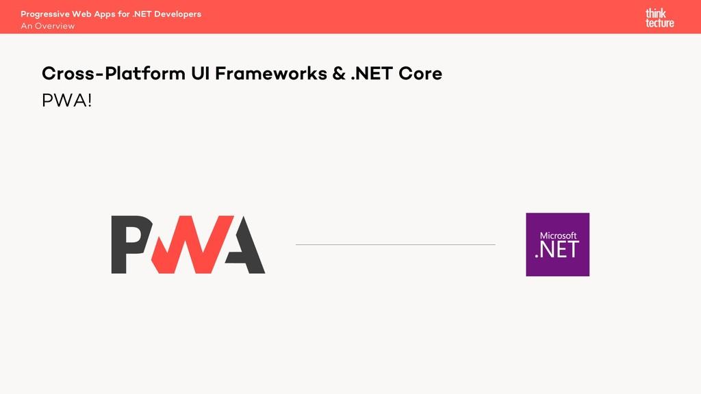 PWA! Cross-Platform UI Frameworks & .NET Core A...