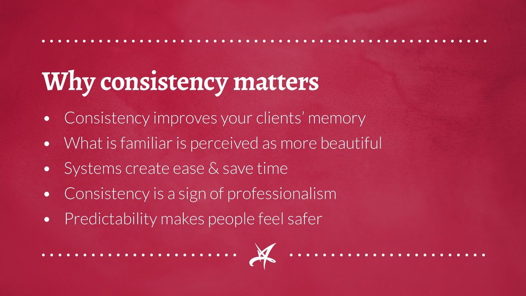 Why consistency matters • Consistency improves ...