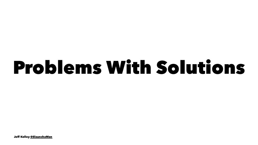 Problems With Solutions Jeff Kelley @SlaunchaMan