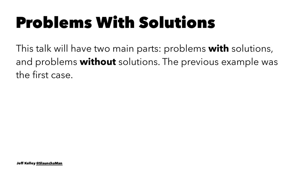 Problems With Solutions This talk will have two...