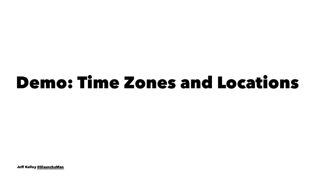 Demo: Time Zones and Locations Jeff Kelley @Sla...