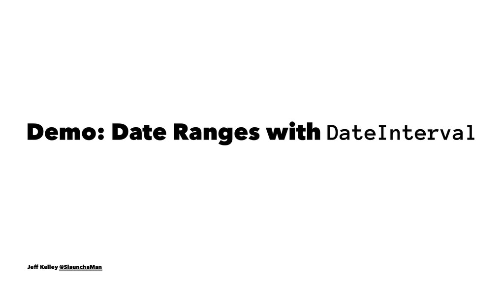 Demo: Date Ranges with DateInterval Jeff Kelley...