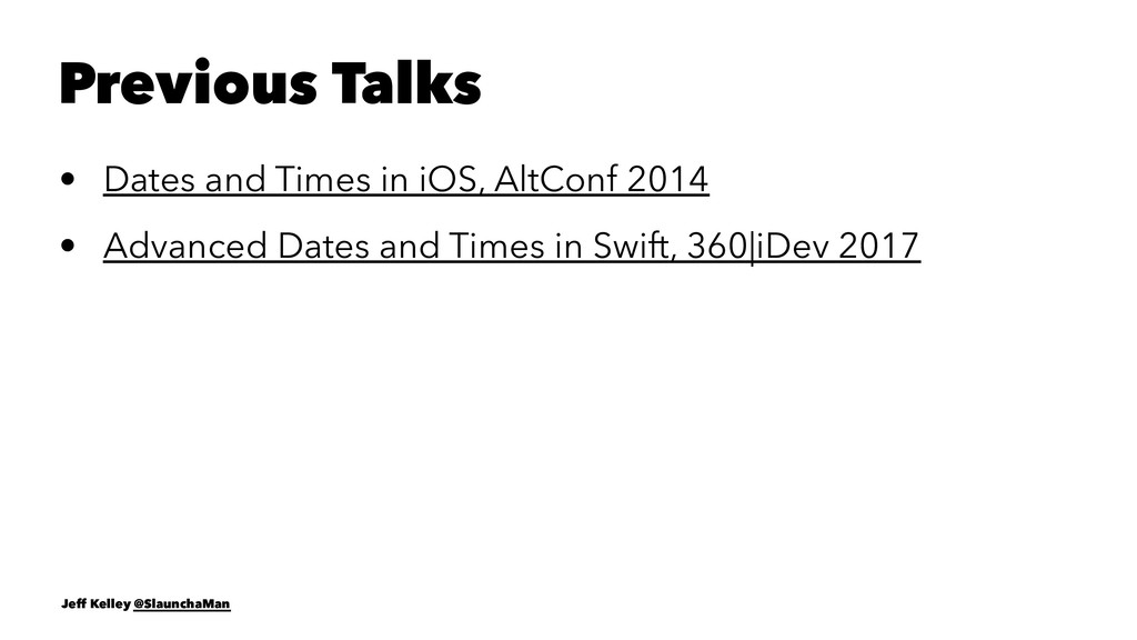 Previous Talks • Dates and Times in iOS, AltCon...