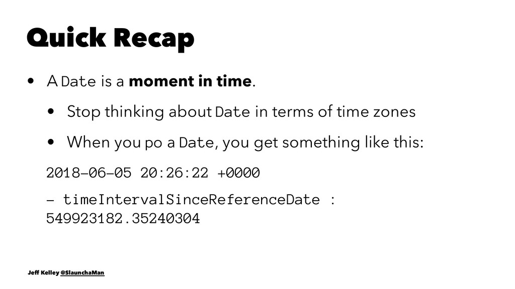 Quick Recap • A Date is a moment in time. • Sto...