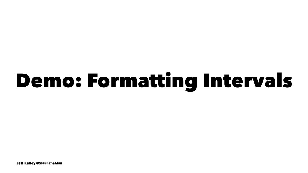 Demo: Formatting Intervals Jeff Kelley @Slaunch...