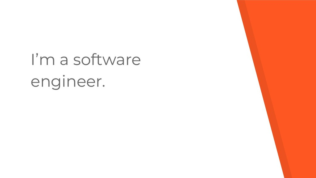 I'm a software engineer.
