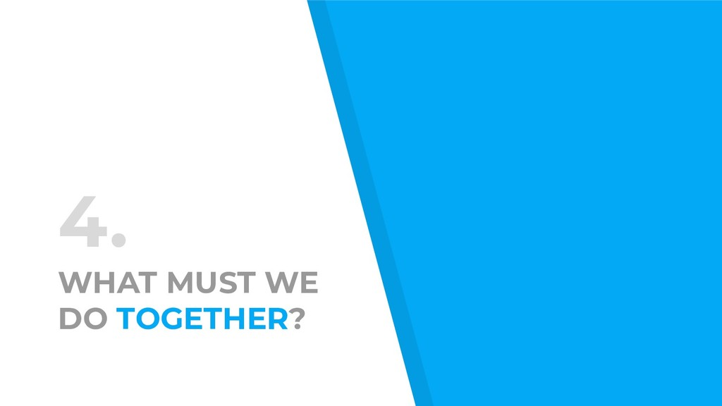 4. WHAT MUST WE DO TOGETHER?