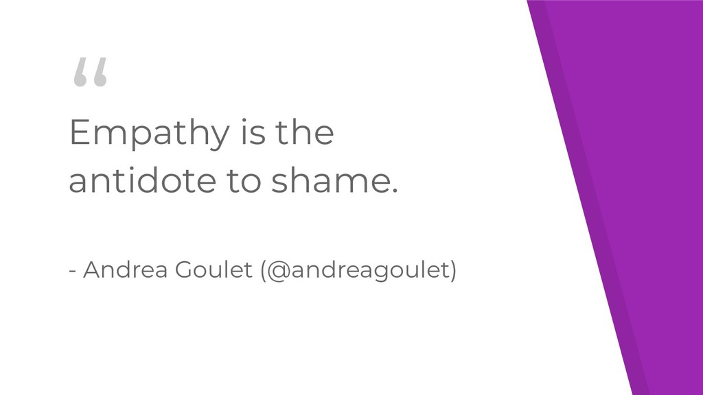 """"""" Empathy is the antidote to shame. - Andrea Go..."""