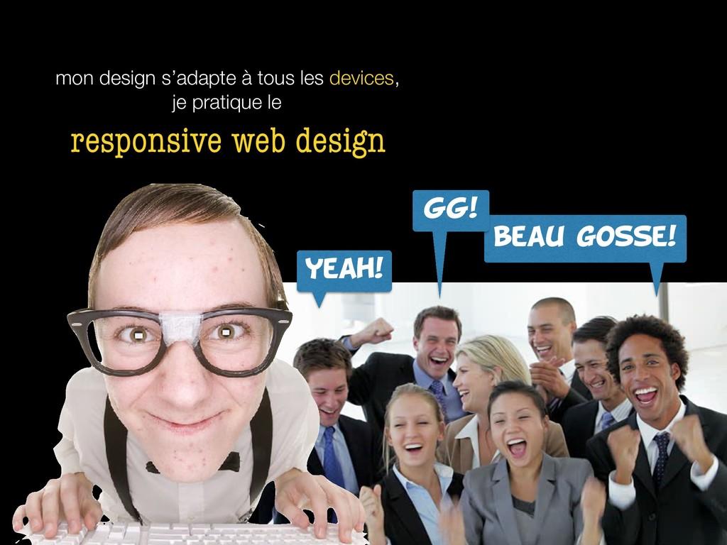 mon design s'adapte à tous les devices, je prat...