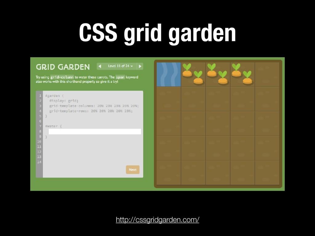 119 CSS grid garden http://cssgridgarden.com/
