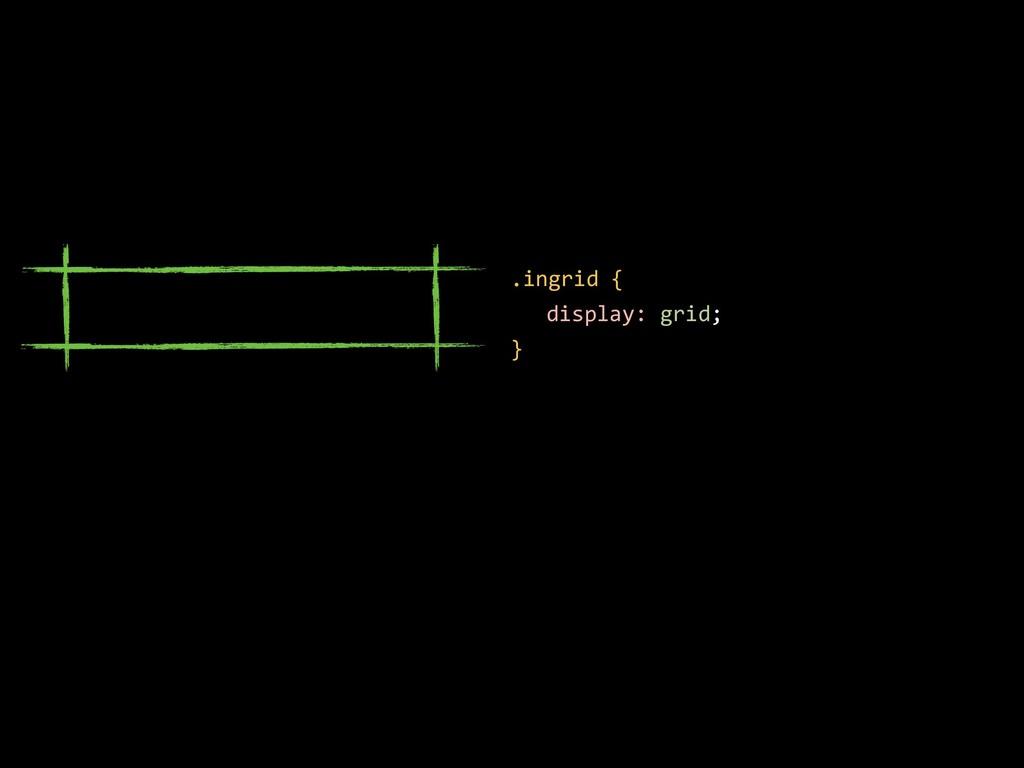 .ingrid { display: grid; }