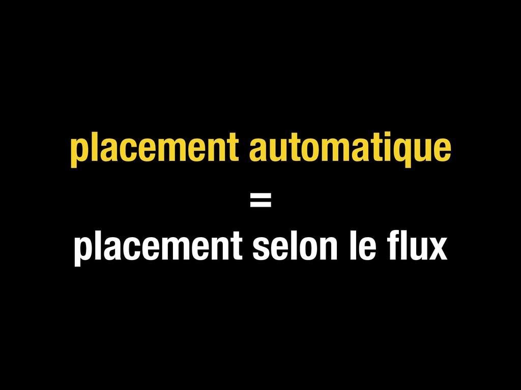placement automatique = placement selon le flux